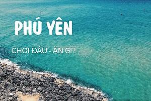 Gợi Ý Cho Chuyến Đi 3 Ngày Tự Mình Khám Phá Phú Yên
